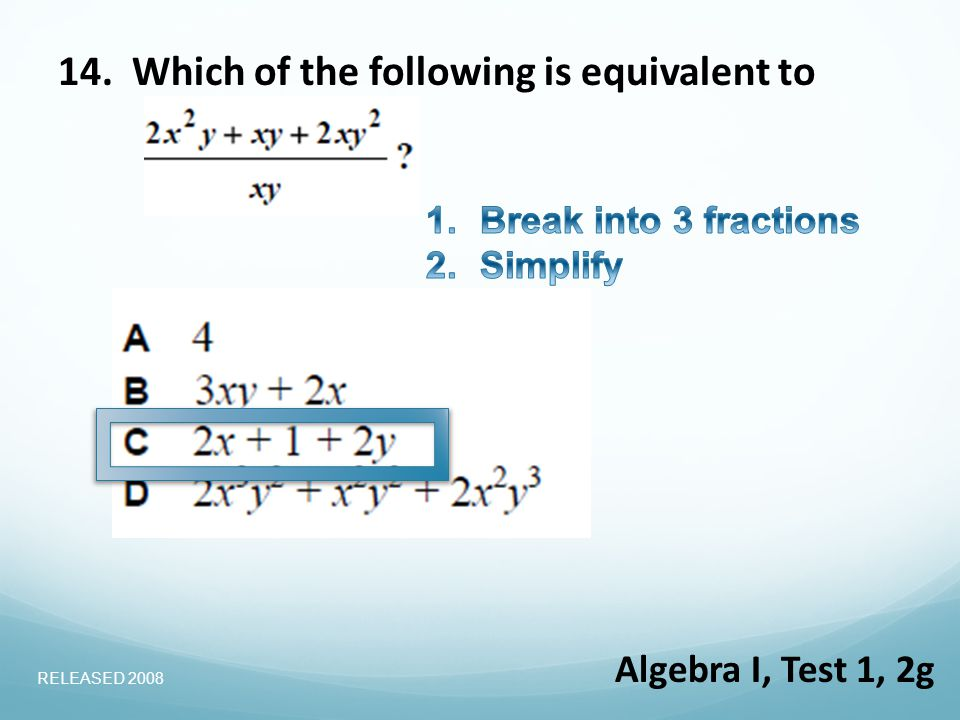 14. Which of the following is equivalent to Algebra I, Test 1, 2g RELEASED 2008