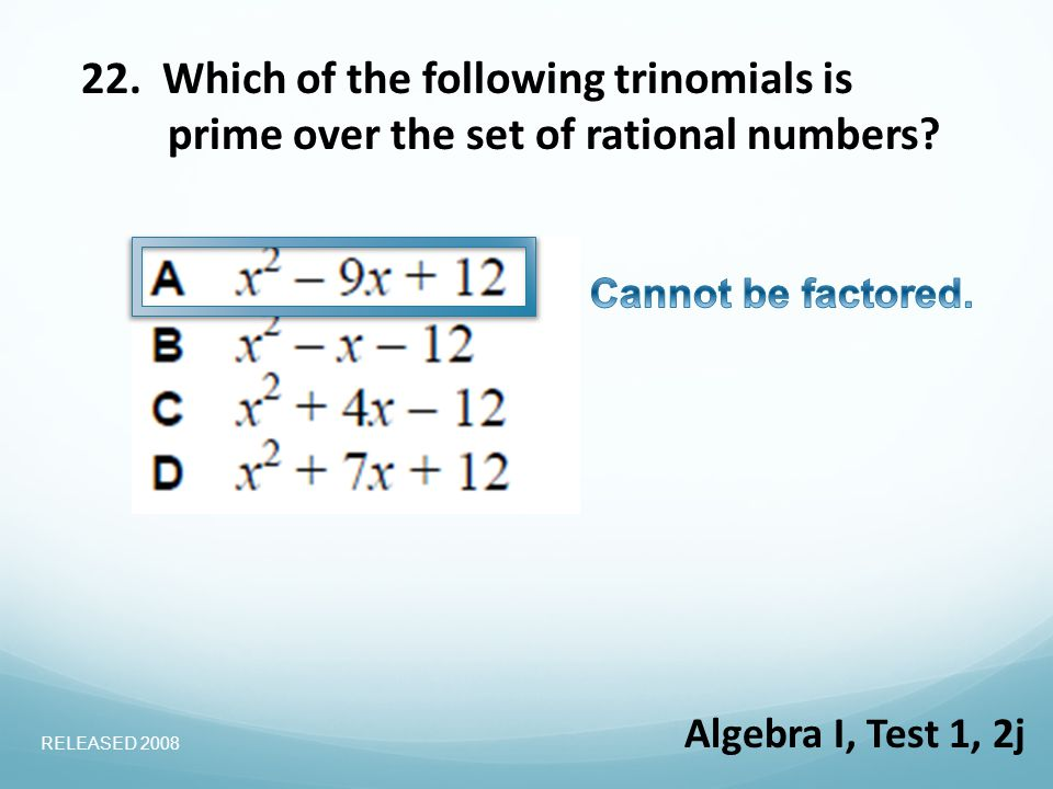 22. Which of the following trinomials is prime over the set of rational numbers.