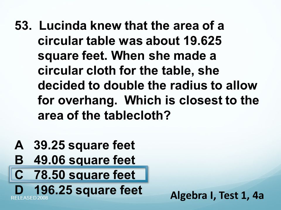 53. Lucinda knew that the area of a circular table was about 19.625 square feet.