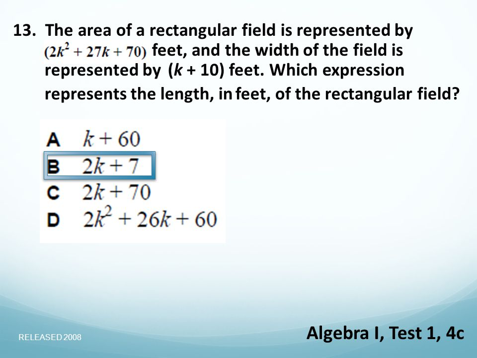 13. The area of a rectangular field is represented by feet, and the widthof the field is represented by(k + 10) feet. Which expression represents the
