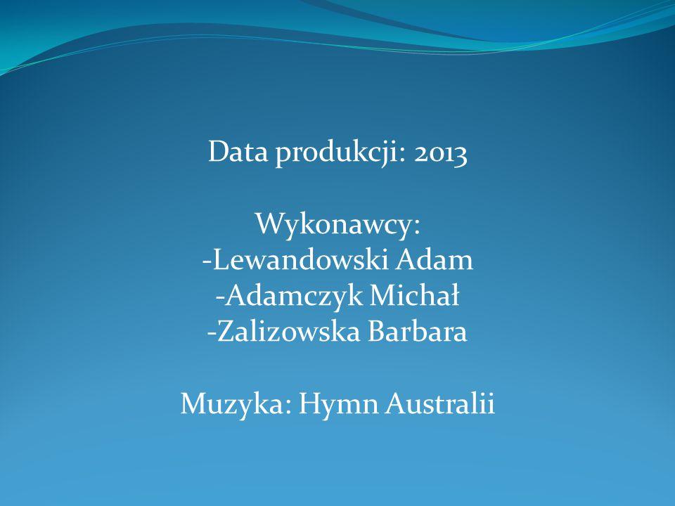 Data produkcji: 2013 Wykonawcy: -Lewandowski Adam -Adamczyk Michał -Zalizowska Barbara Muzyka: Hymn Australii