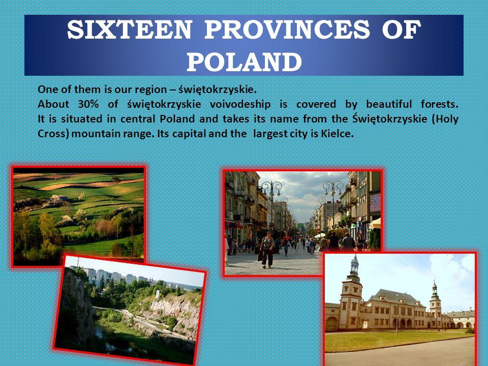 SIXTEEN PROVINCES OF POLAND One of them is our region – świętokrzyskie.