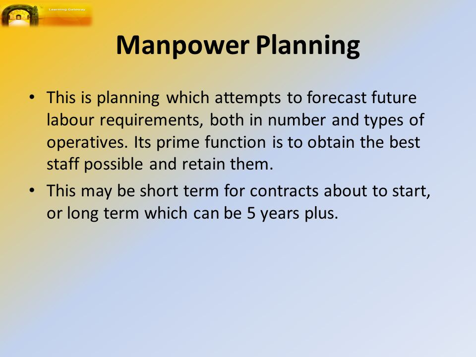 Manpower Planning This is planning which attempts to forecast future labour requirements, both in number and types of operatives.