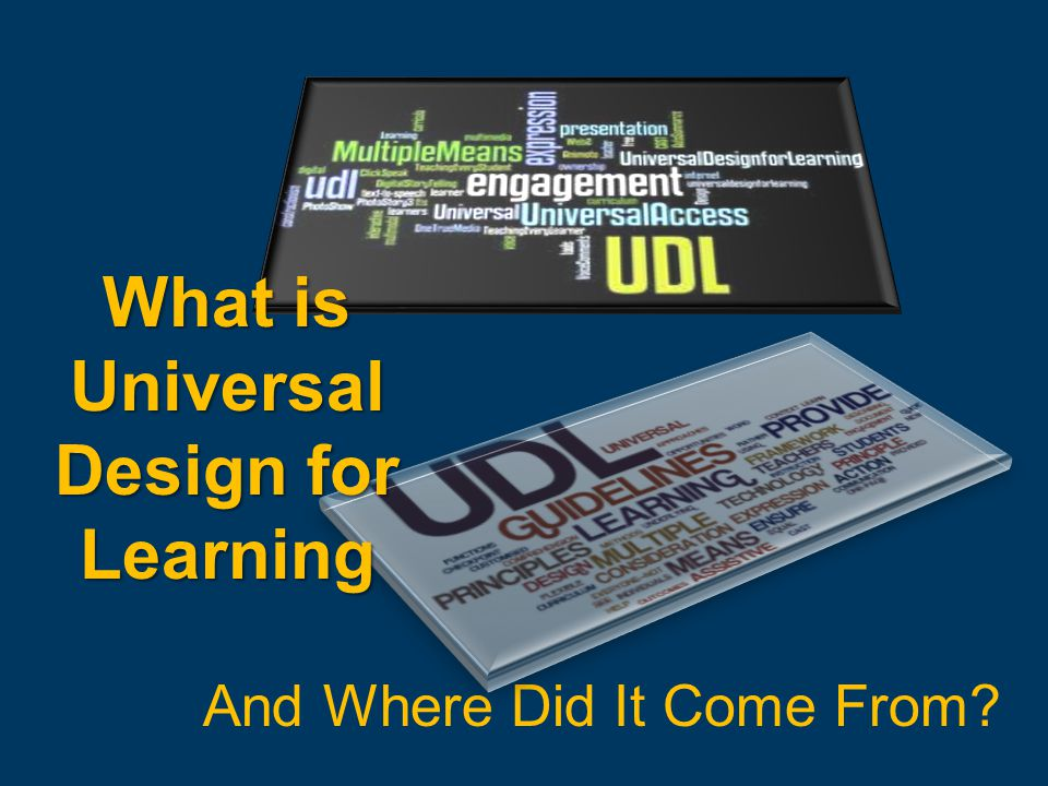 And Where Did It Come From What is Universal Design for Learning