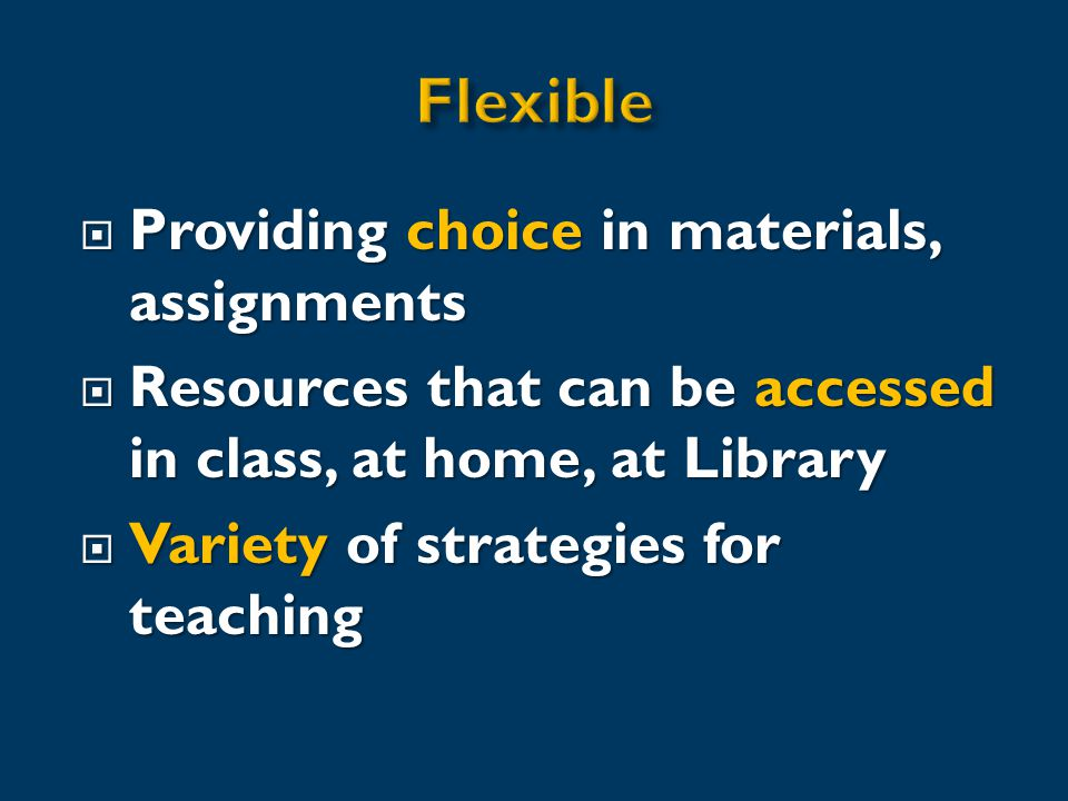  Providing choice in materials, assignments  Resources that can be accessed in class, at home, at Library  Variety of strategies for teaching