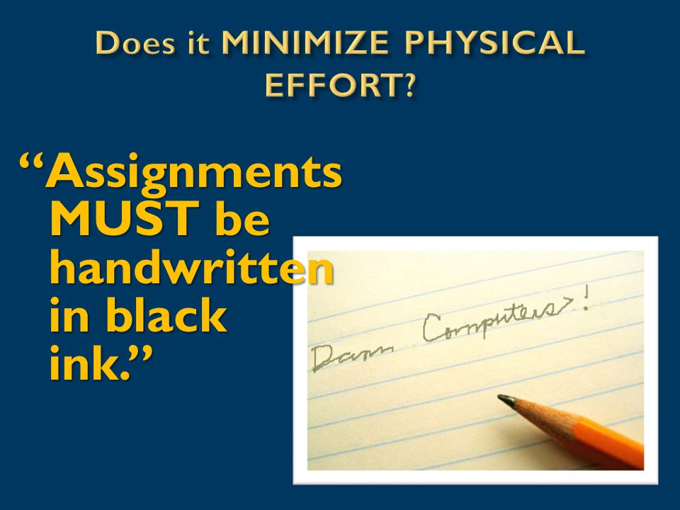 Assignments MUST be handwritten in black ink.