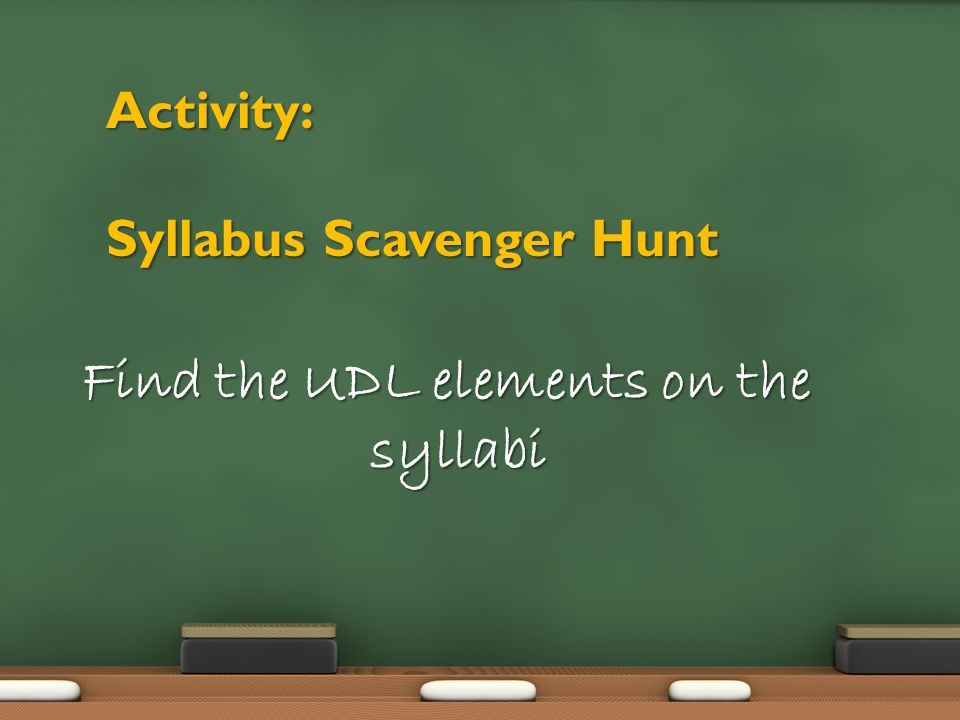 Activity: Syllabus Scavenger Hunt Find the UDL elements on the syllabi