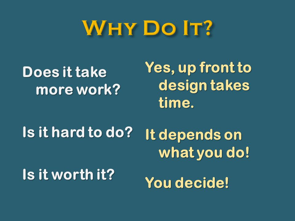 Does it take more work. Is it hard to do. Is it worth it.