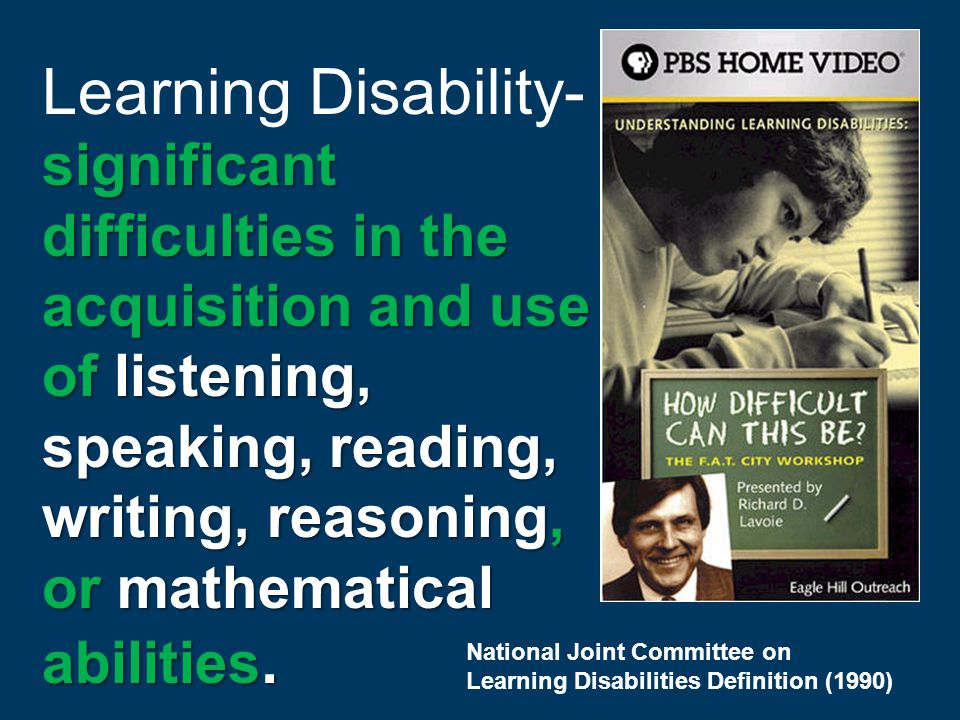 significant difficulties in the acquisition and use of listening, speaking, reading, writing, reasoning, or mathematical abilities.