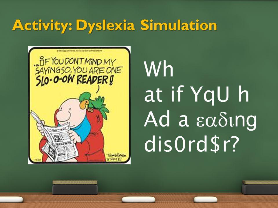 Activity: Dyslexia Simulation Wh at if YqU h Ad a  ng dis0rd$r