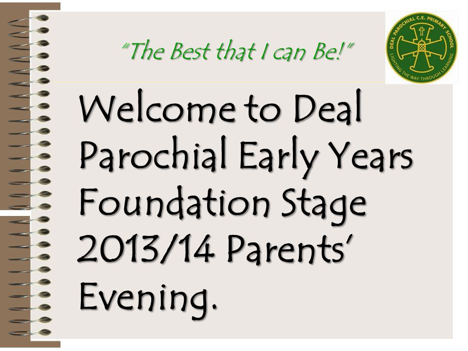"""Welcome to Deal Parochial Early Years Foundation Stage 2013/14 Parents' Evening. """"The Best that I can Be!"""""""