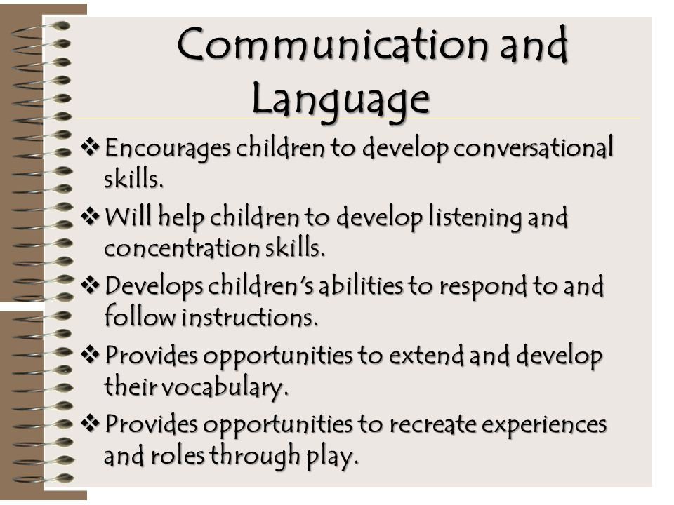 Communication and Language  Encourages children to develop conversational skills.  Will help children to develop listening and concentration skills.