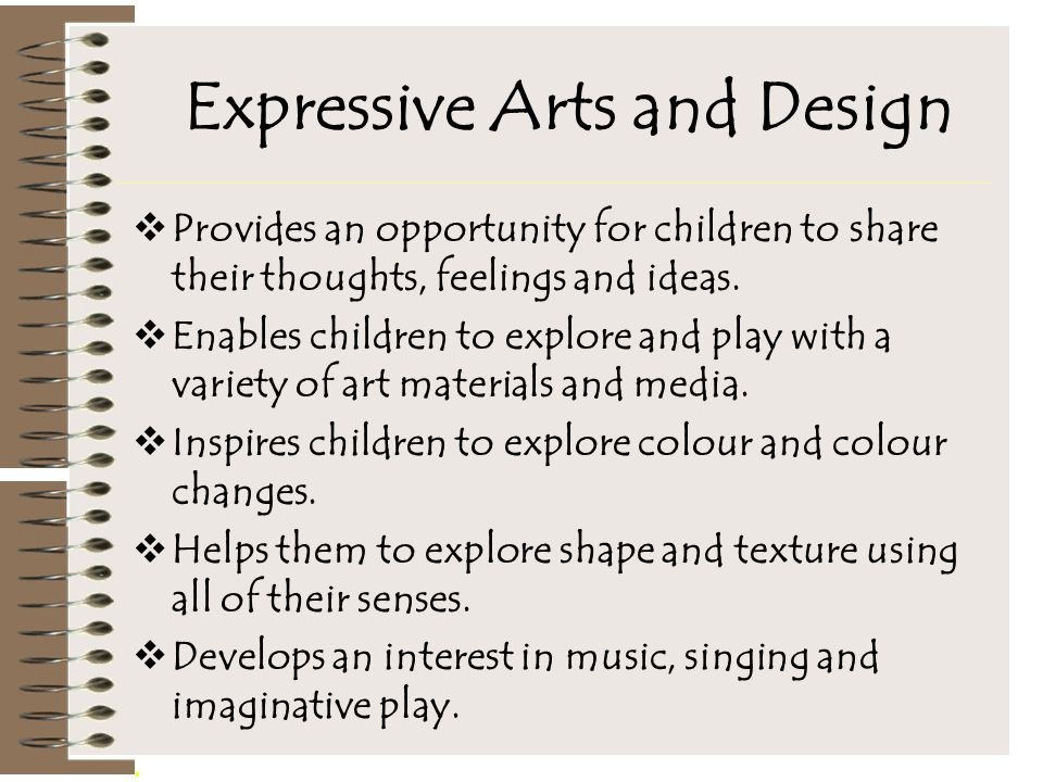 Expressive Arts and Design  Provides an opportunity for children to share their thoughts, feelings and ideas.