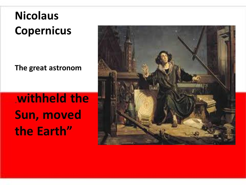"Nicolaus Copernicus The great astronom "" withheld the Sun, moved the Earth"