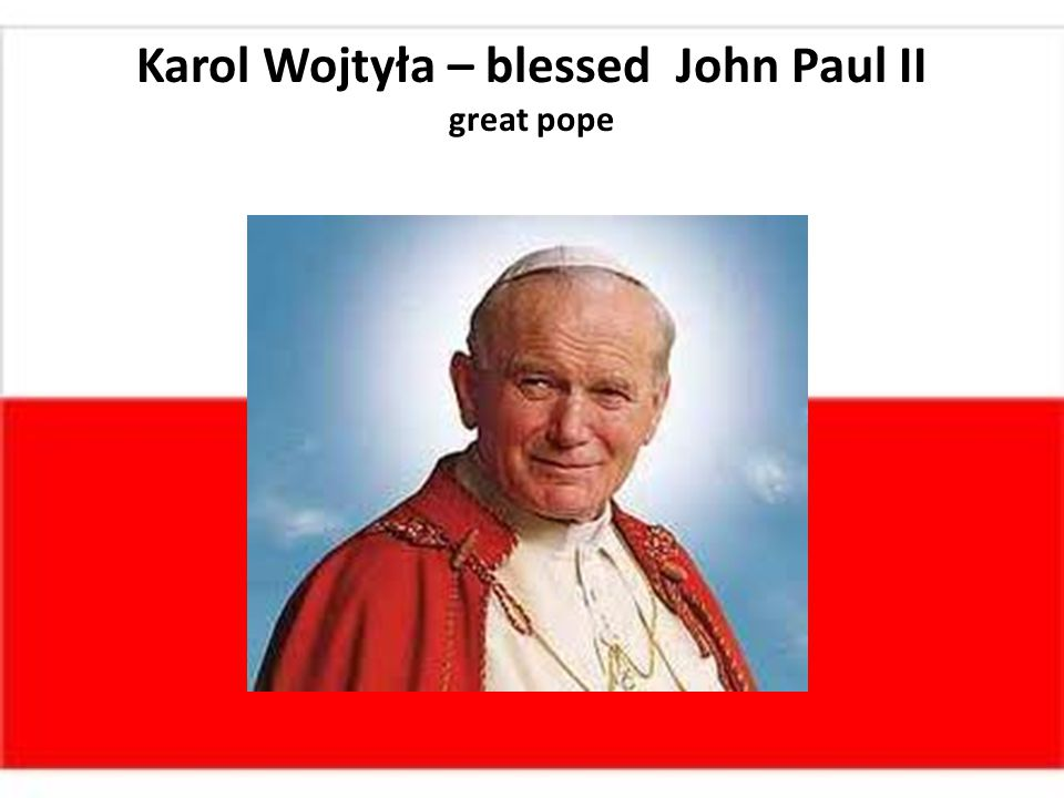 Karol Wojtyła – blessed John Paul II great pope