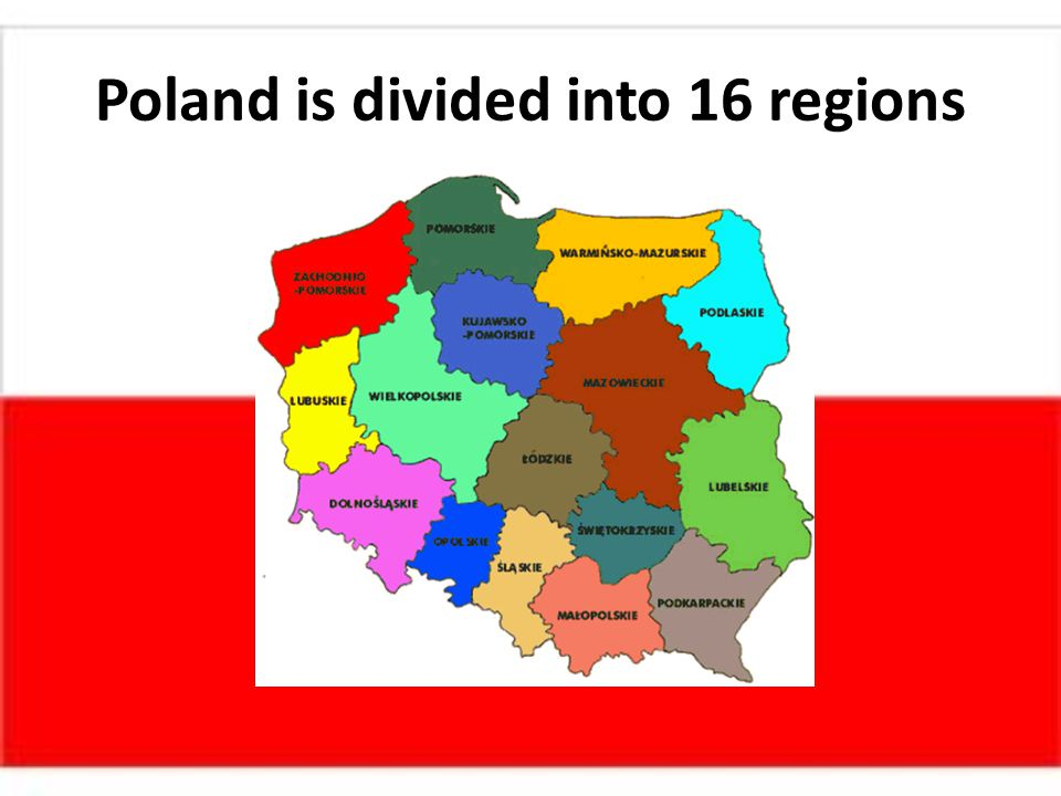 Poland is divided into 16 regions