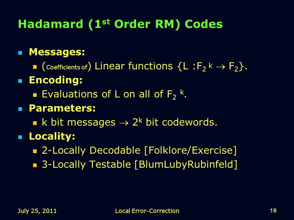 July 25, 2011Local Error-Correction19 Hadamard (1 st Order RM) Codes Messages: Messages: ( Coefficients of ) Linear functions {L :F 2 k  F 2 }.