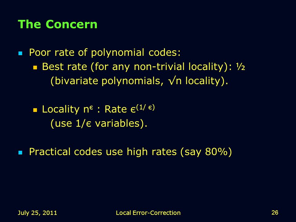 The Concern Poor rate of polynomial codes: Poor rate of polynomial codes: Best rate (for any non-trivial locality): ½ Best rate (for any non-trivial locality): ½ (bivariate polynomials, √n locality).
