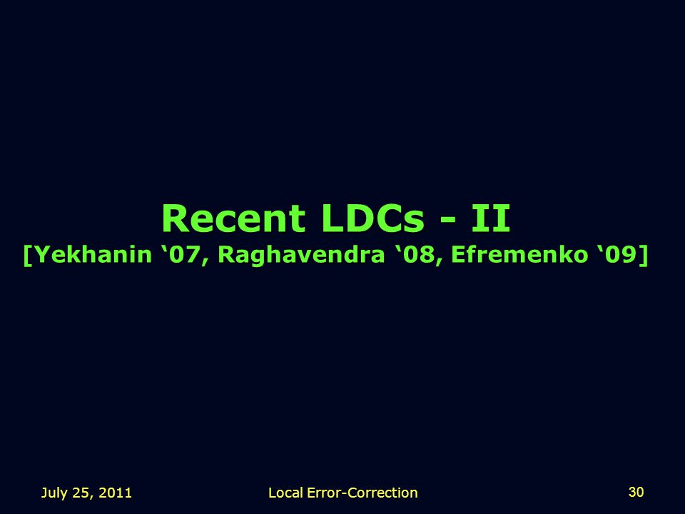 July 25, 2011 Local Error-Correction 30 Recent LDCs - II [Yekhanin '07, Raghavendra '08, Efremenko '09]