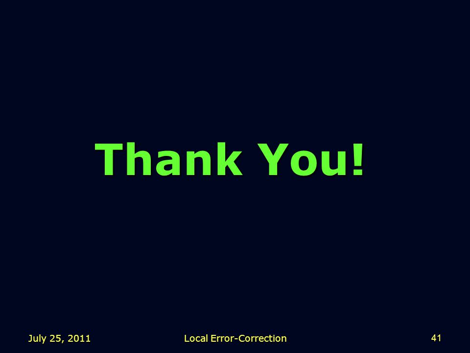 July 25, 2011 Local Error-Correction 41 Thank You!