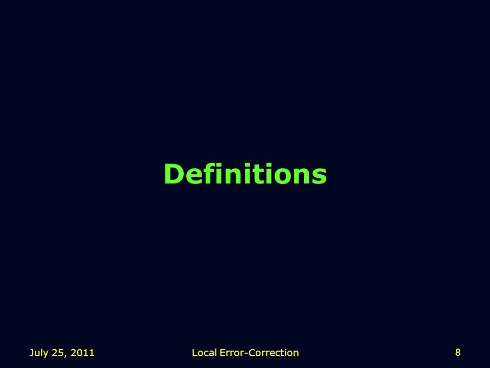 July 25, 2011 Local Error-Correction 8 Definitions