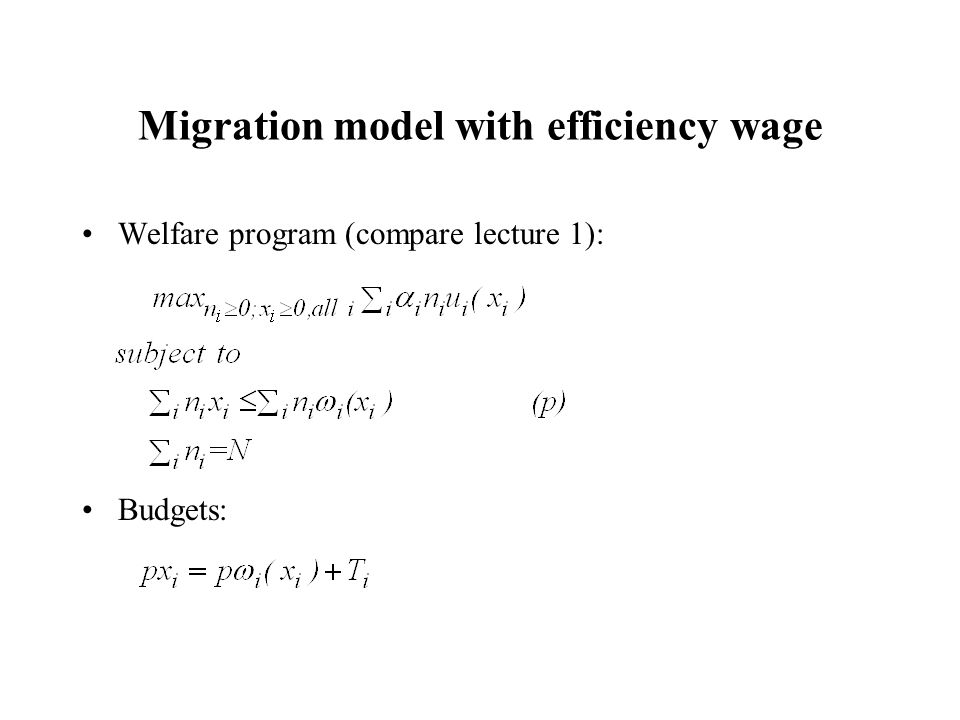 Migration model with efficiency wage Welfare program (compare lecture 1): Budgets: