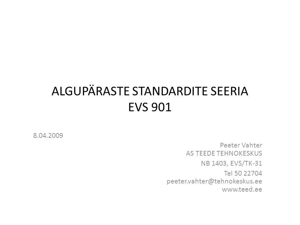 ALGUPÄRASTE STANDARDITE SEERIA EVS 901 8.04.2009 Peeter Vahter AS TEEDE TEHNOKESKUS NB 1403, EVS/TK-31 Tel 50 22704 peeter.vahter@tehnokeskus.ee www.teed.ee