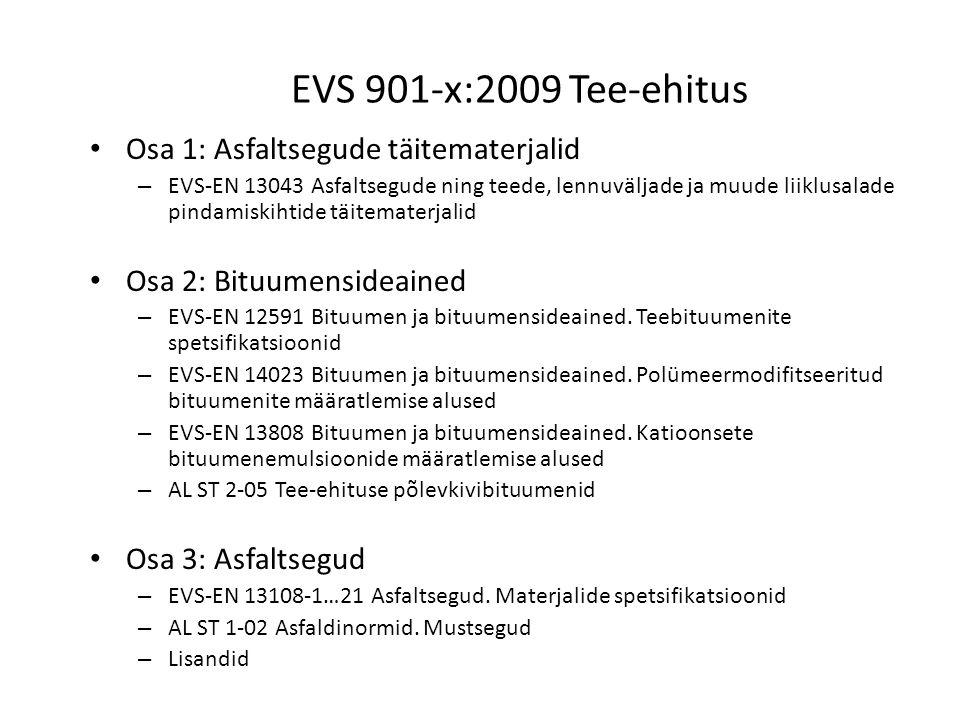 EVS 901-x:2009 Tee-ehitus Osa 1: Asfaltsegude täitematerjalid – EVS-EN 13043 Asfaltsegude ning teede, lennuväljade ja muude liiklusalade pindamiskihtide täitematerjalid Osa 2: Bituumensideained – EVS-EN 12591 Bituumen ja bituumensideained.