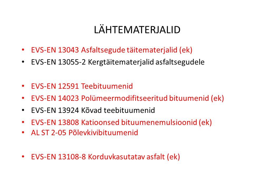 LÄHTEMATERJALID EVS-EN 13043 Asfaltsegude täitematerjalid (ek) EVS-EN 13055-2 Kergtäitematerjalid asfaltsegudele EVS-EN 12591 Teebituumenid EVS-EN 14023 Polümeermodifitseeritud bituumenid (ek) EVS-EN 13924 Kõvad teebituumenid EVS-EN 13808 Katioonsed bituumenemulsioonid (ek) AL ST 2-05 Põlevkivibituumenid EVS-EN 13108-8 Korduvkasutatav asfalt (ek)