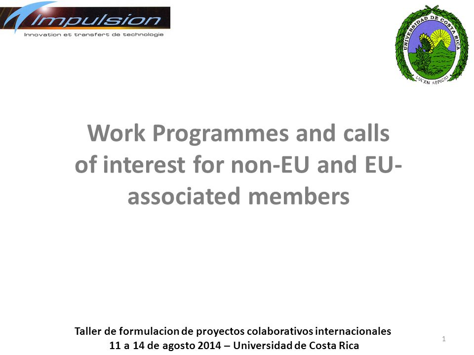 Work Programmes and calls of interest for non-EU and EU- associated members 1 Taller de formulacion de proyectos colaborativos internacionales 11 a 14