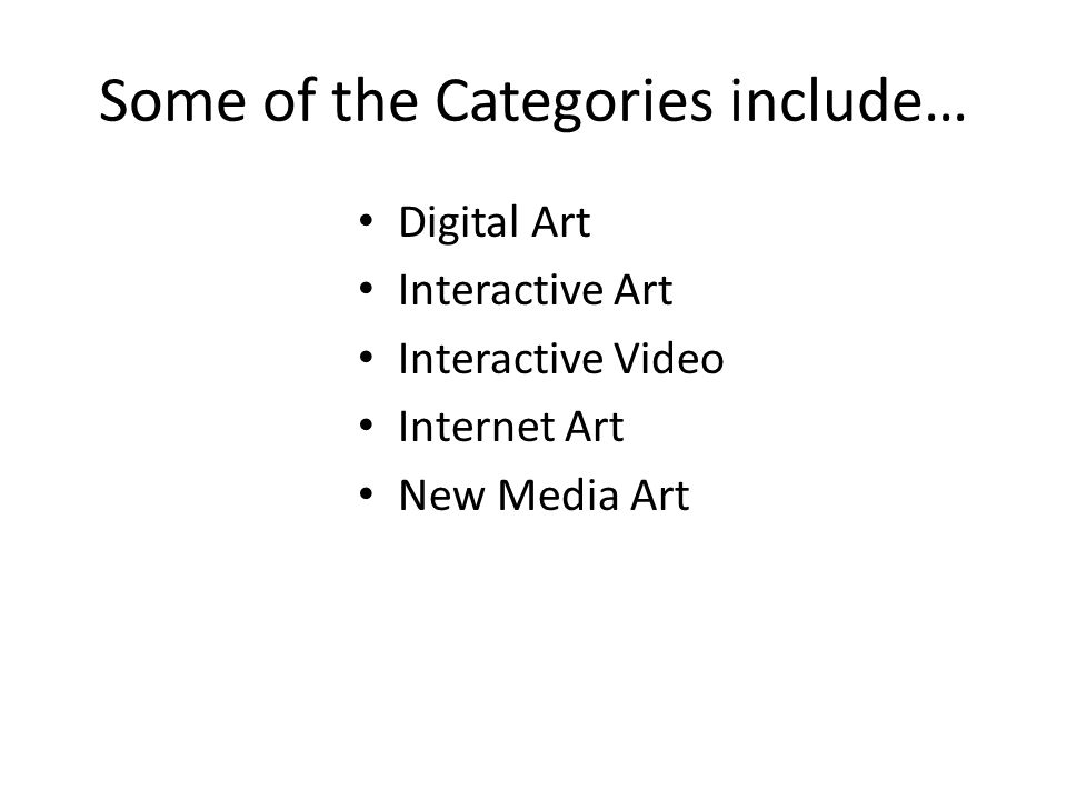 Some of the Categories include… Digital Art Interactive Art Interactive Video Internet Art New Media Art