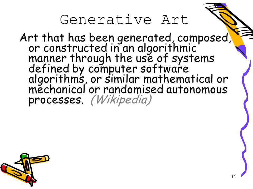 11 Generative Art Art that has been generated, composed, or constructed in an algorithmic manner through the use of systems defined by computer softwa