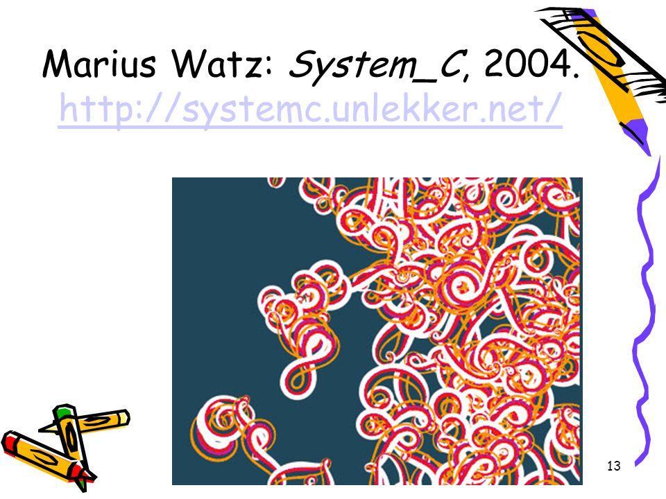 13 Marius Watz: System_C, 2004. http://systemc.unlekker.net/ http://systemc.unlekker.net/