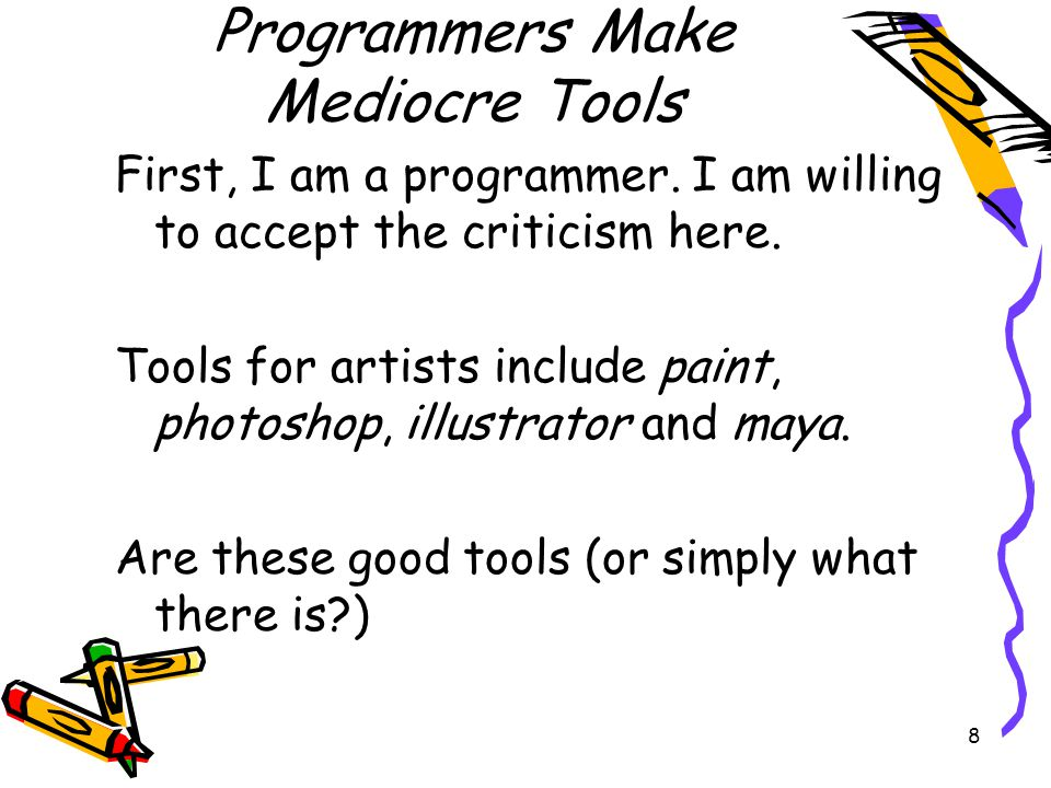 8 Programmers Make Mediocre Tools First, I am a programmer. I am willing to accept the criticism here. Tools for artists include paint, photoshop, ill