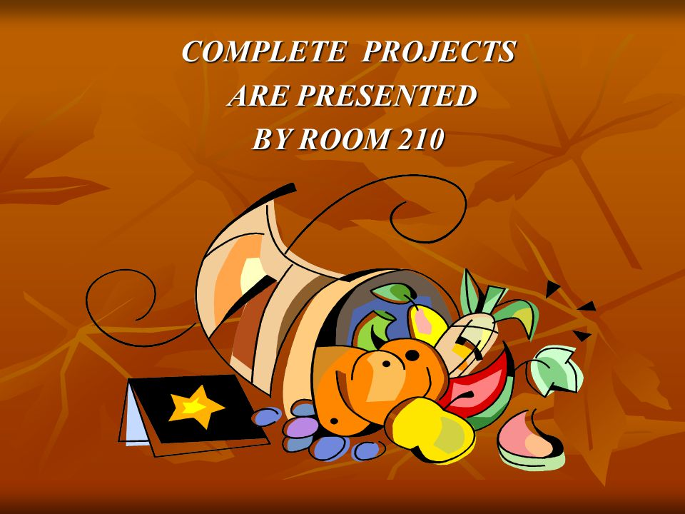 COMPLETE PROJECTS ARE PRESENTED ARE PRESENTED BY ROOM 210