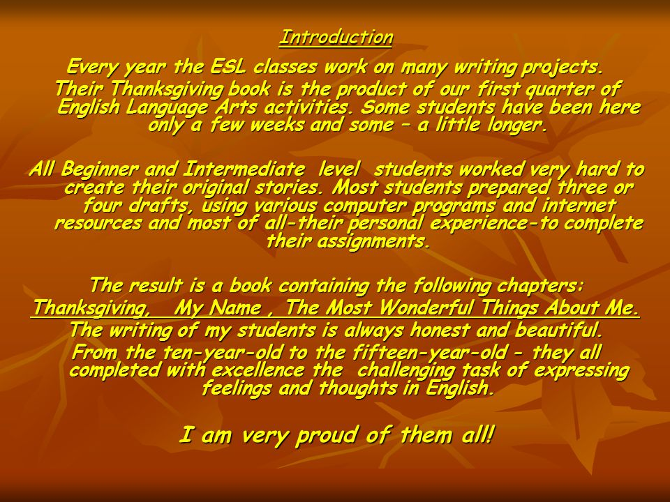 Introduction Every year the ESL classes work on many writing projects.