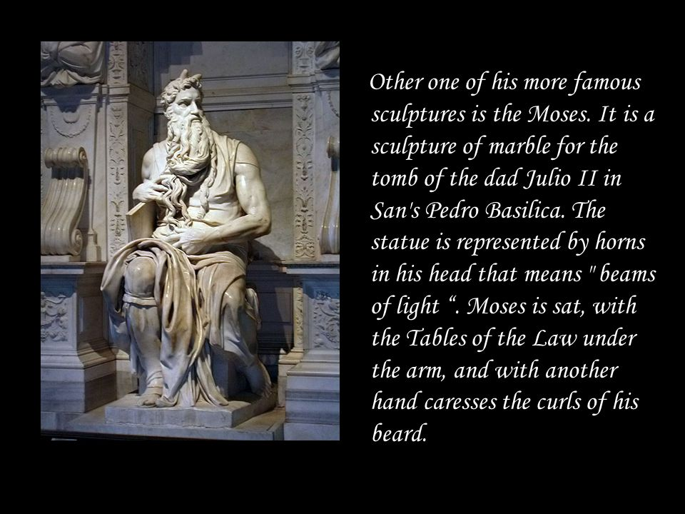 Other one of his more famous sculptures is the Moses.