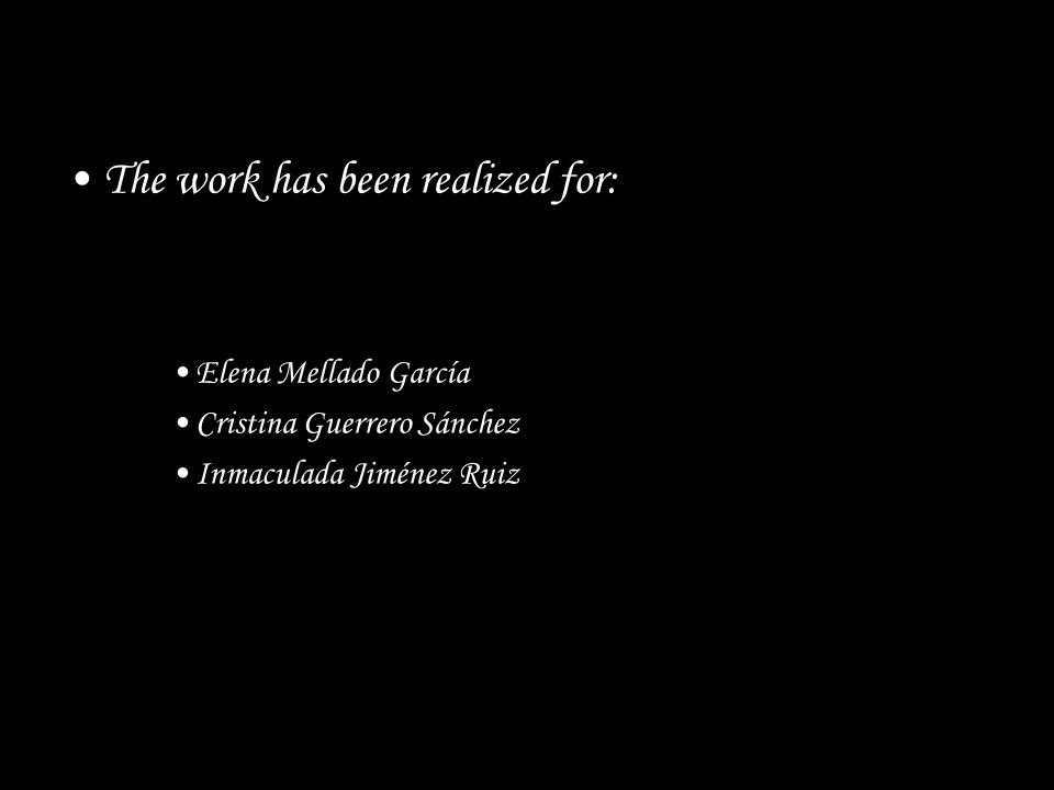 The work has been realized for: Elena Mellado García Cristina Guerrero Sánchez Inmaculada Jiménez Ruiz