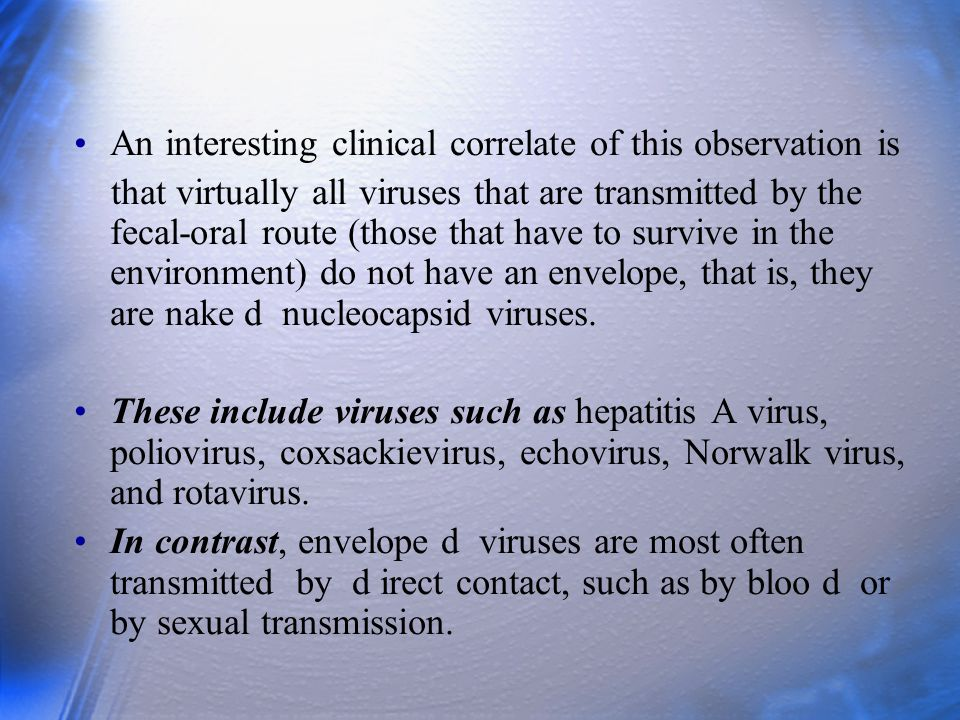 An interesting clinical correlate of this observation is that virtually all viruses that are transmitted by the fecal-oral route (those that have to s