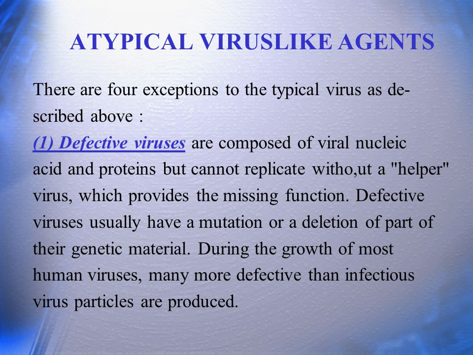 ATYPICAL VIRUSLIKE AGENTS There are four exceptions to the typical virus as de- scribed above : (1) Defective viruses are composed of viral nucleic ac