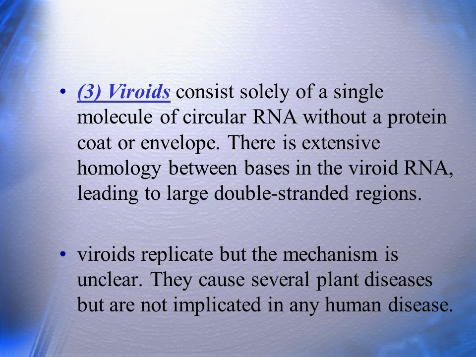 (3) Viroids consist solely of a single molecule of circular RNA without a protein coat or envelope. There is extensive homology between bases in the v