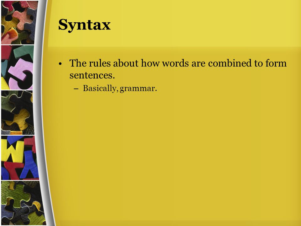 2-3 Years Syntax: –Uses 2-4 words per sentence Sentence forms include: –Object+verb Mommy go –Verb+object Go car. –Subject+verb+object Mommy read book –Wh- questions (What that?) –Expresses negation by saying no.