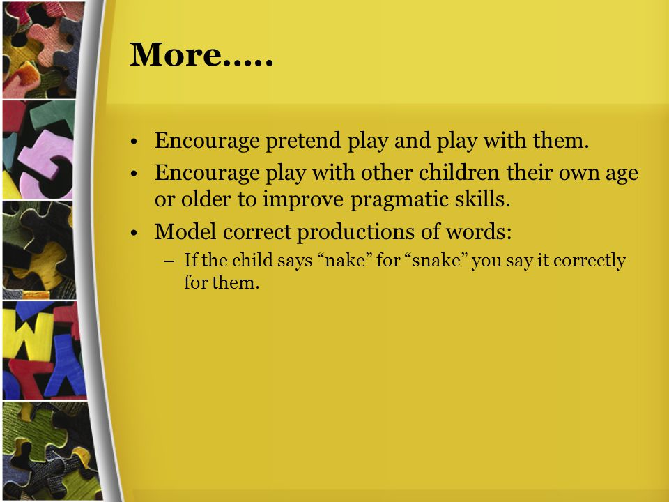 More….. Encourage pretend play and play with them.