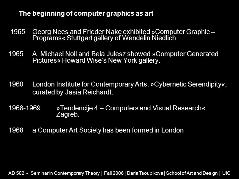 AD 502 - Seminar in Contemporary Theory | Fall 2006 | Daria Tsoupikova | School of Art and Design | UIC Karl Simsb 1962 Karl Sims b 1962 AD 508 - Advanced Electronic Visualization and Critique | Spring 2006 www.genart.com GenArts, Inc.