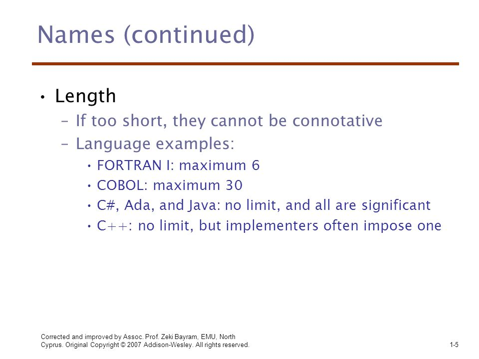 Evaluation of Dynamic Scoping Advantage –Easier implementation Disadvantages – poor readability (cannot see easily the variables that are meant to be accessed in non-local references) –Dangerous Cannot know which program unit will actually call a given unit A, so non-local references in A may end up using or modifying an unintended variable in its call chain A calling subprogram can have its variables changed without it knowing about the change Corrected and improved by Assoc.