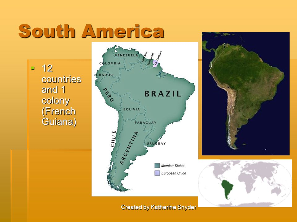 Created by Katherine Snyder South America  12 countries and 1 colony (French Guiana)