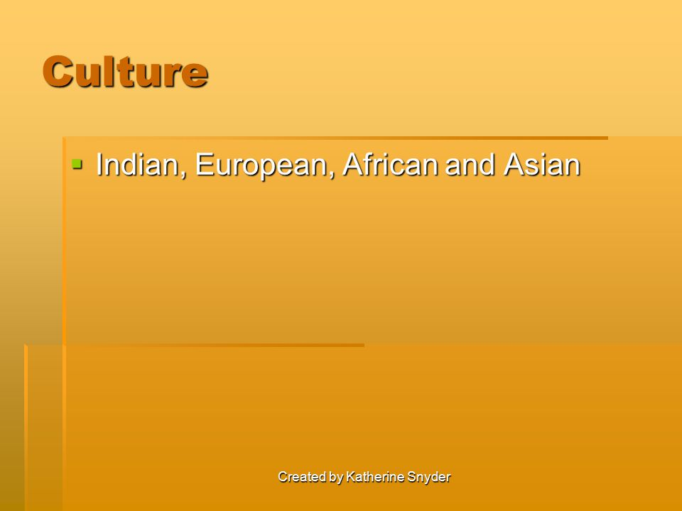 Created by Katherine Snyder Culture  Indian, European, African and Asian