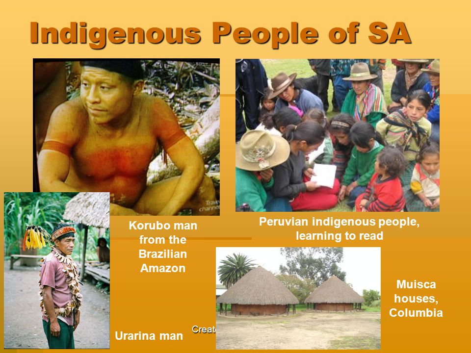 Created by Katherine Snyder Indigenous People of SA Korubo man from the Brazilian Amazon Peruvian indigenous people, learning to read Urarina man Muisca houses, Columbia
