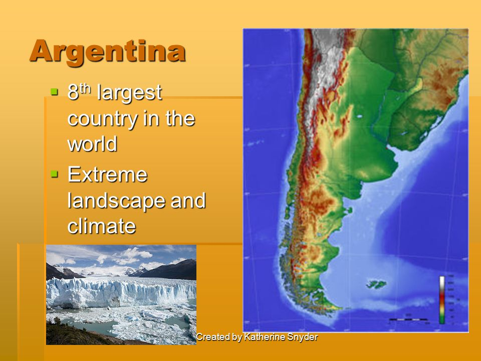Argentina  8 th largest country in the world  Extreme landscape and climate