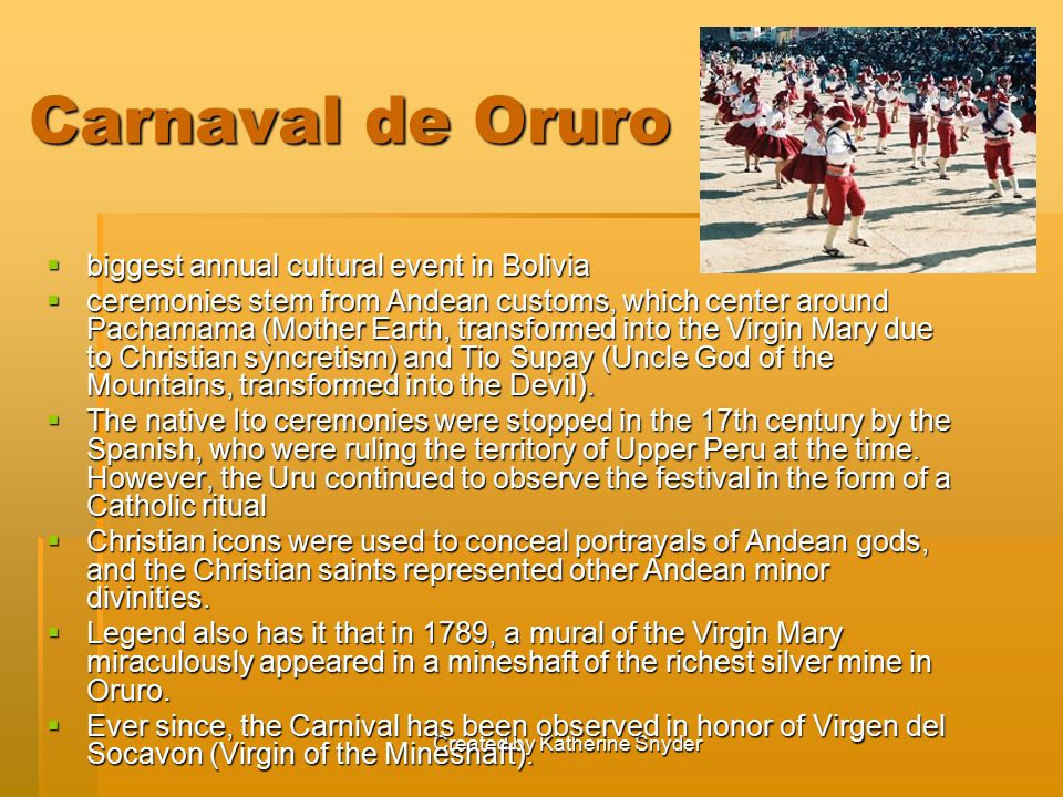 Created by Katherine Snyder Carnaval de Oruro  biggest annual cultural event in Bolivia  ceremonies stem from Andean customs, which center around Pa